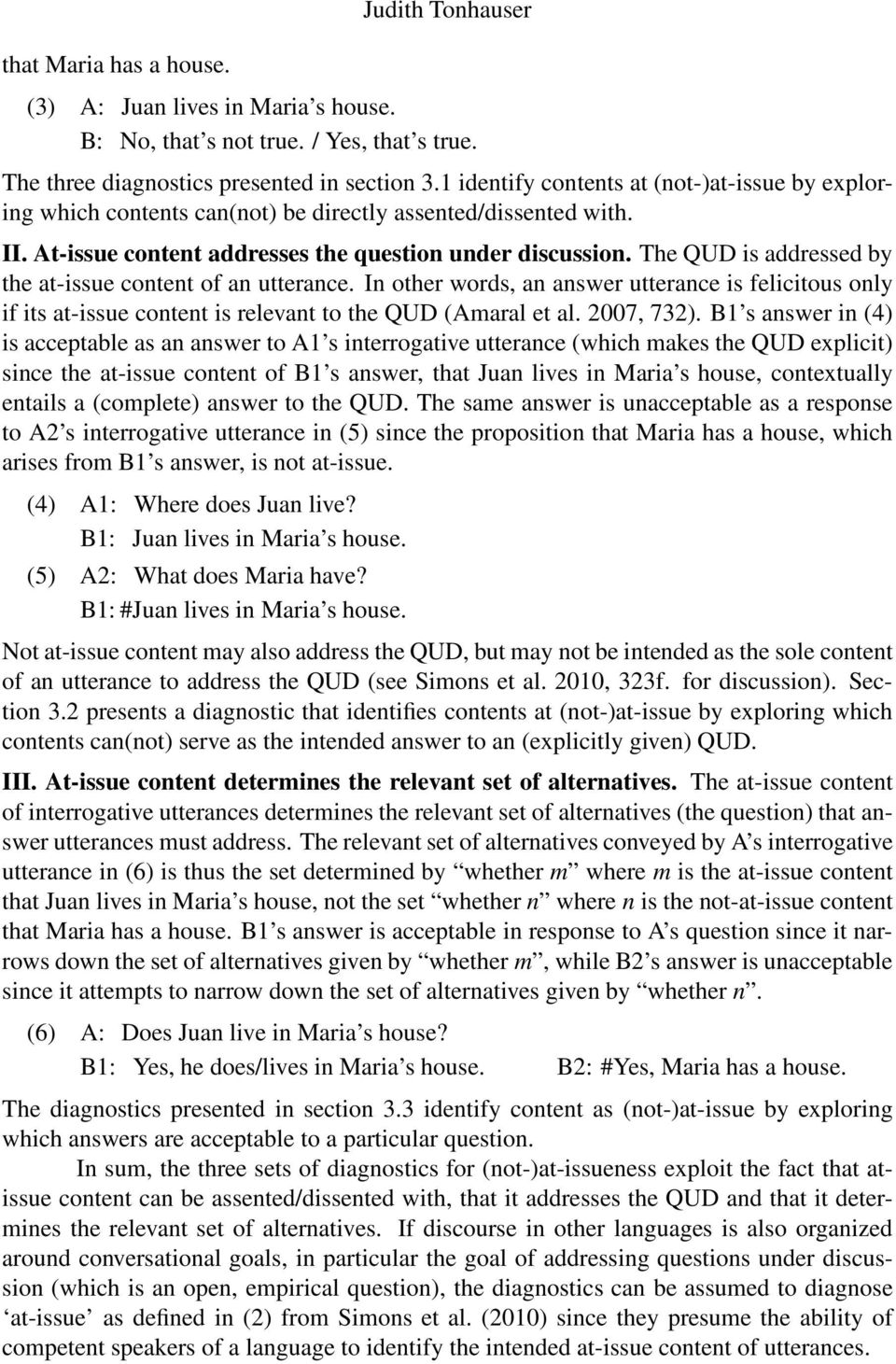 The QUD is addressed by the at-issue content of an utterance. In other words, an answer utterance is felicitous only if its at-issue content is relevant to the QUD (Amaral et al. 2007, 732).