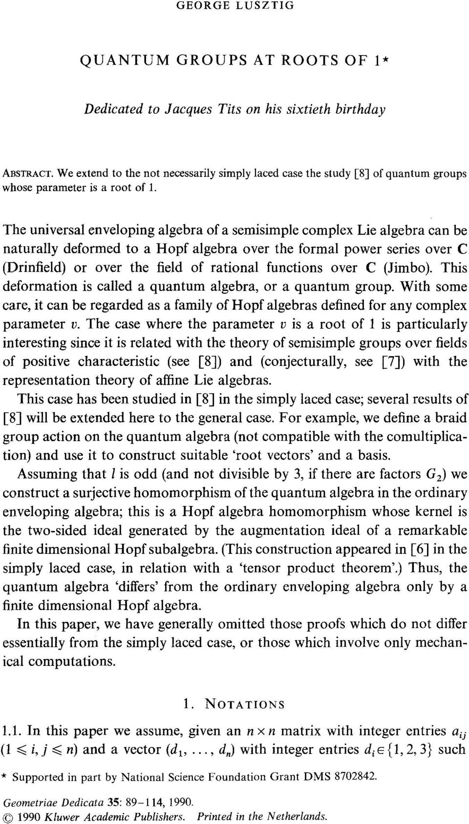 The universal enveloping algebra of a semisimple complex Lie algebra can be naturally deformed to a Hopf algebra over the formal power series over C (Drinfield) or over the field of rational