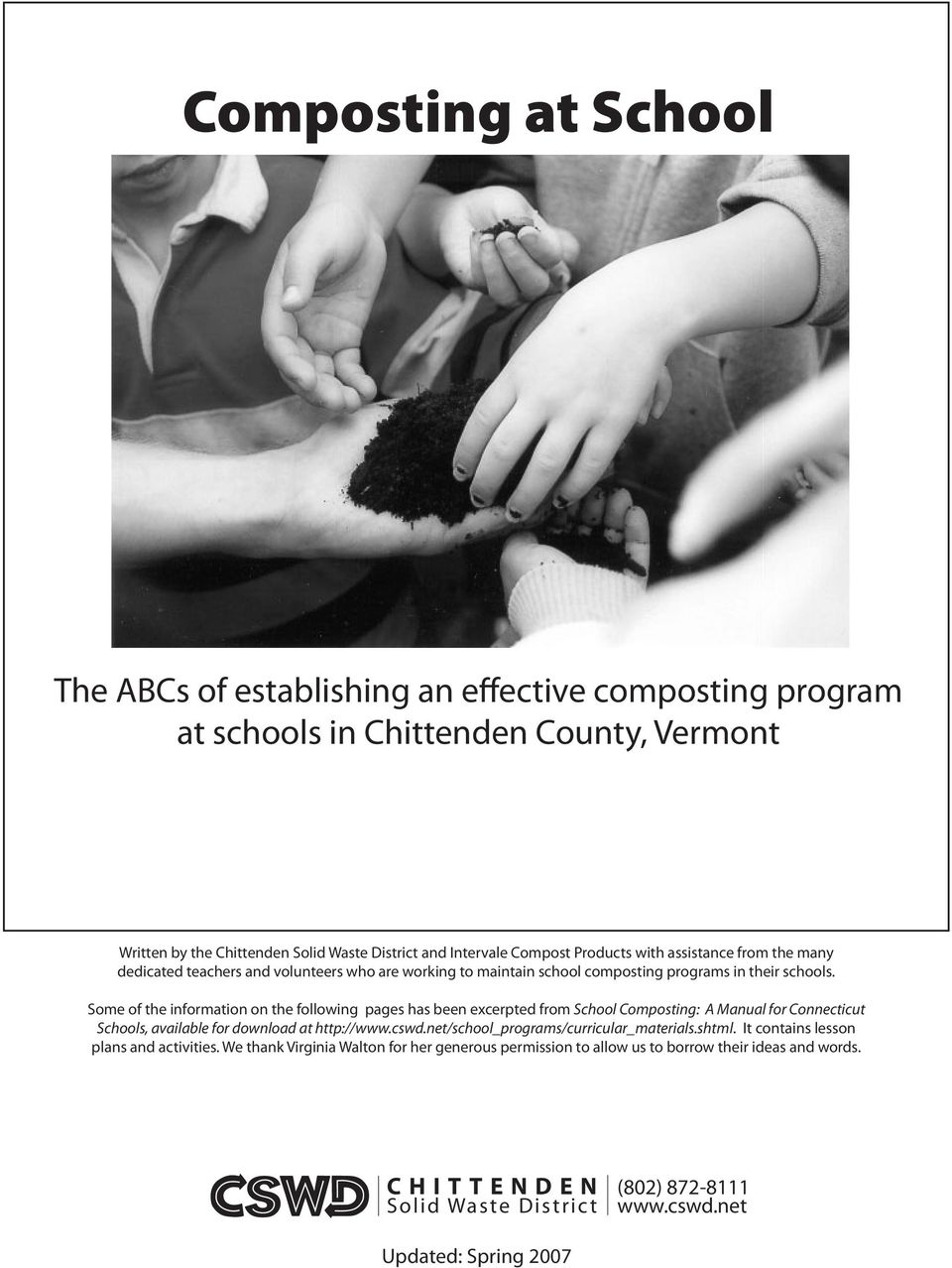 Some of the information on the following pages has been excerpted from School Composting: A Manual for Connecticut Schools, available for download at http://www.cswd.
