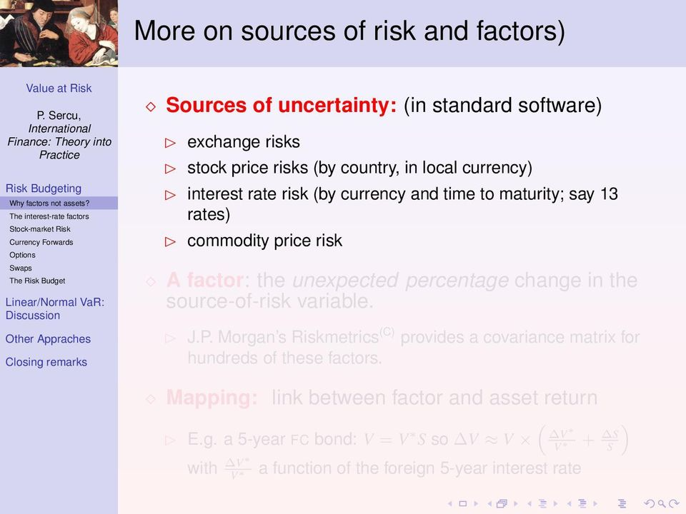 risks (by country, in local currency) interest rate risk (by currency and time to maturity; say 13 rates) commodity price risk A factor: the unexpected percentage