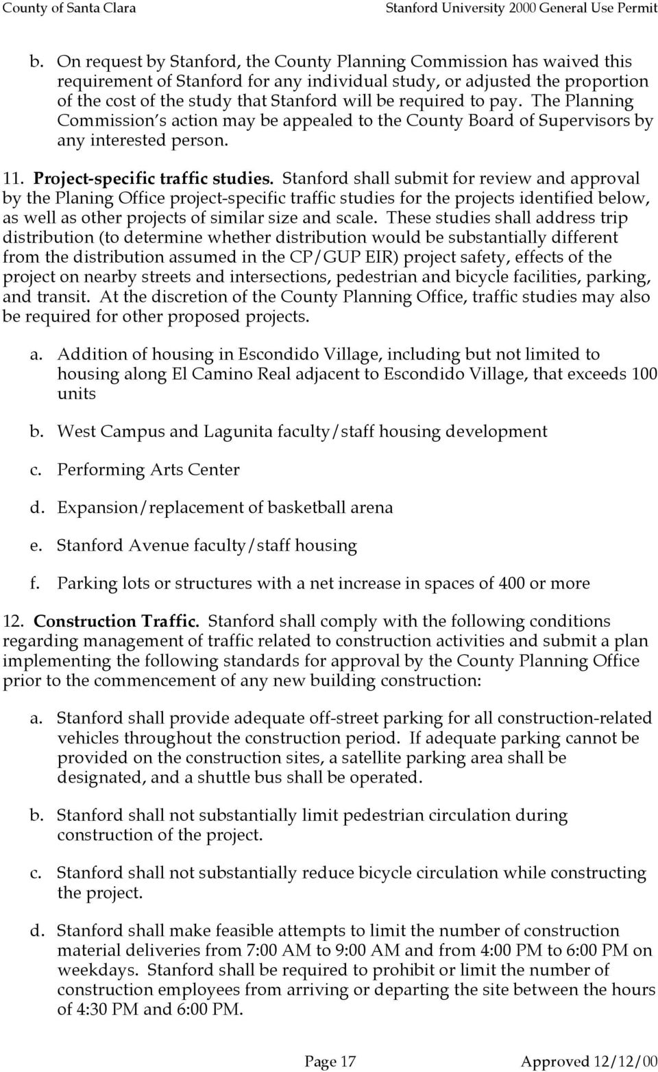 Stanford shall submit for review and approval by the Planing Office project-specific traffic studies for the projects identified below, as well as other projects of similar size and scale.
