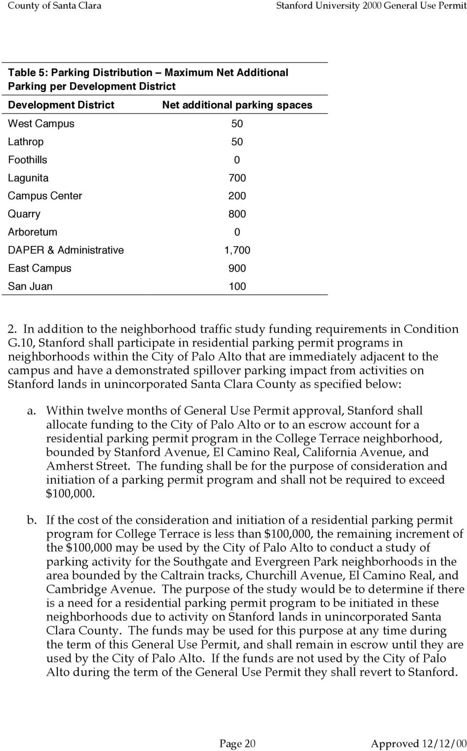 10, Stanford shall participate in residential parking permit programs in neighborhoods within the City of Palo Alto that are immediately adjacent to the campus and have a demonstrated spillover