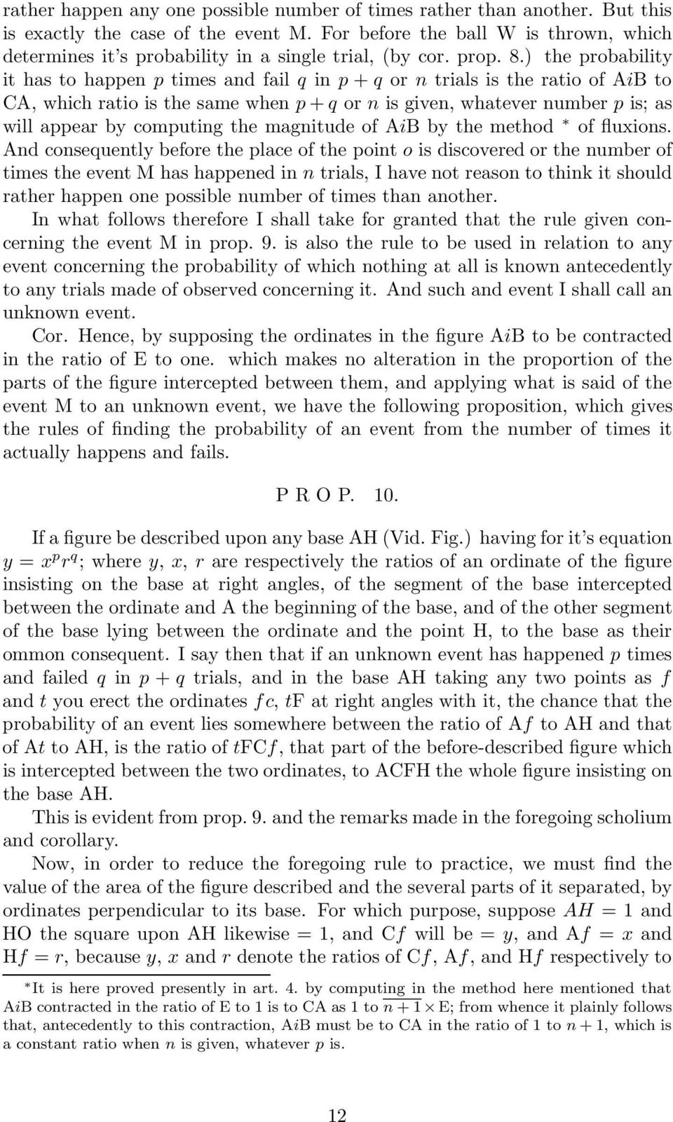 ) the probability it has to happen p times and fail q in p + q or n trials is the ratio of AiB to CA, which ratio is the same when p + q or n is given, whatever number p is; as will appear by