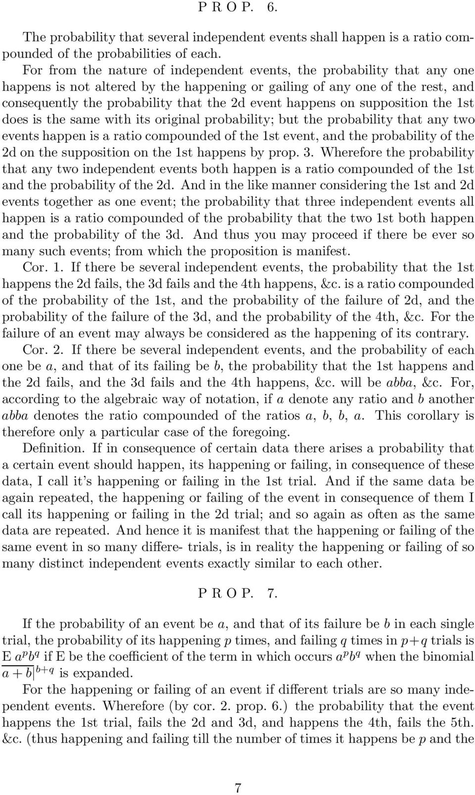 happens on supposition the 1st does is the same with its original probability; but the probability that any two events happen is a ratio compounded of the 1st event, and the probability of the 2d on