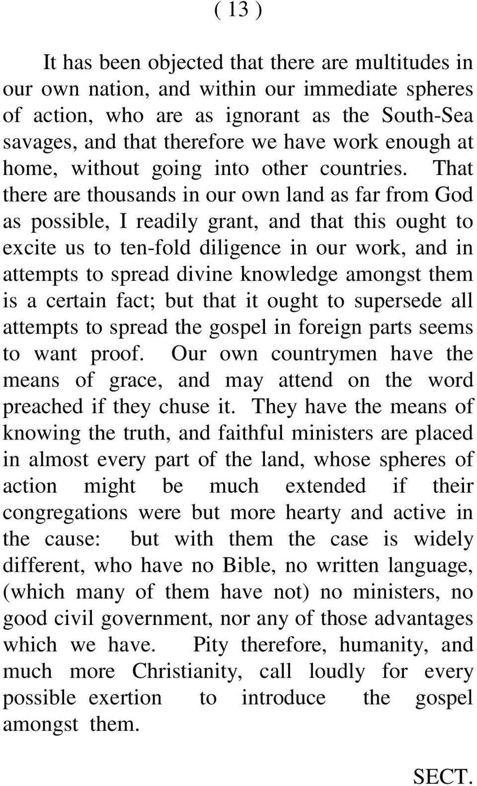 That there are thousands in our own land as far from God as possible, I readily grant, and that this ought to excite us to ten-fold diligence in our work, and in attempts to spread divine knowledge