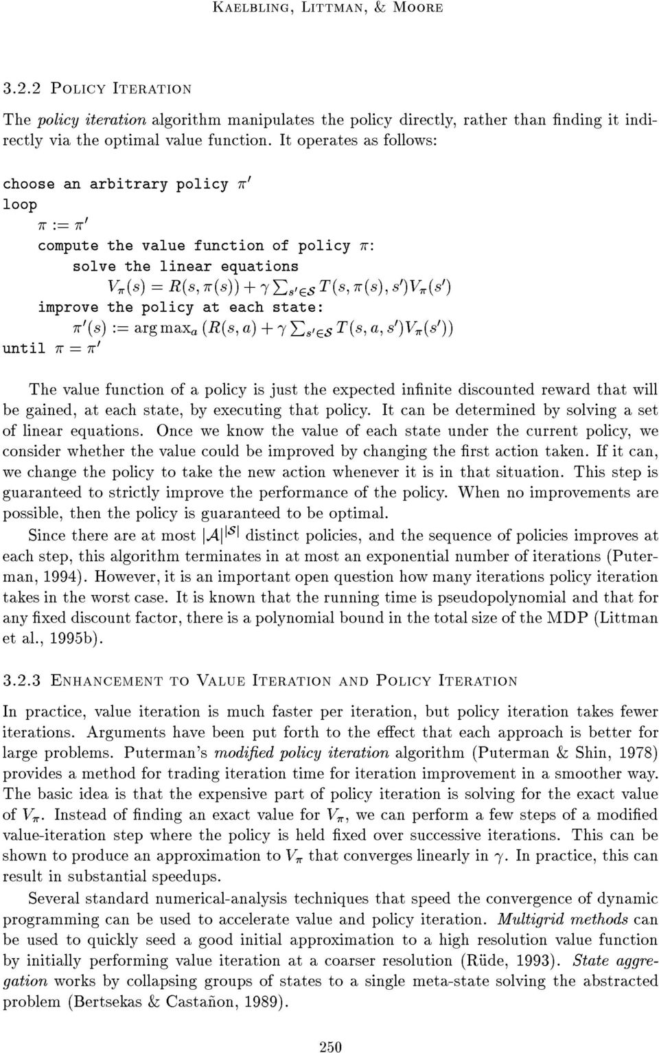 improve the policy at each state: ç 0 èsè := arg max a èrès; aè+æ P s 0 2S T ès; a; s 0 èv ç ès 0 èè until ç = ç 0 The value function of a policy is just the expected inænite discounted reward that