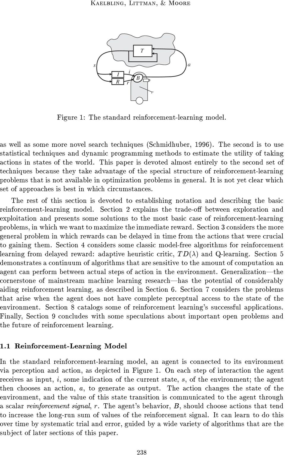 This paper is devoted almost entirely to the second set of techniques because they take advantage of the special structure of reinforcement-learning problems that is not available in optimization