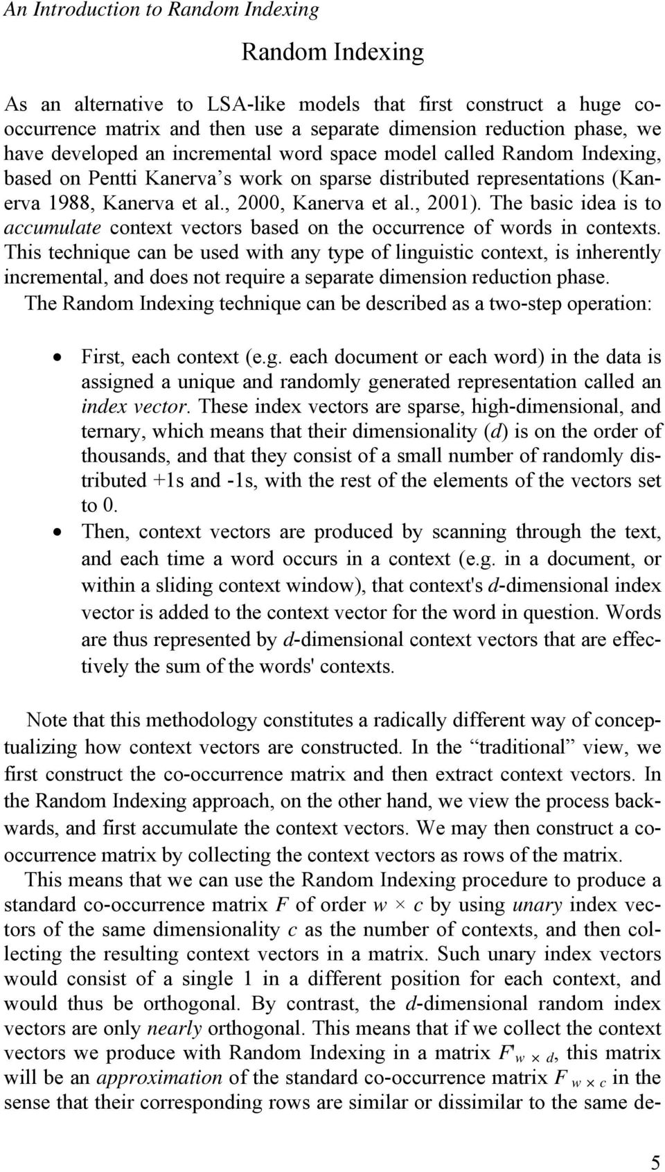 The basic idea is to accumulate context vectors based on the occurrence of words in contexts.