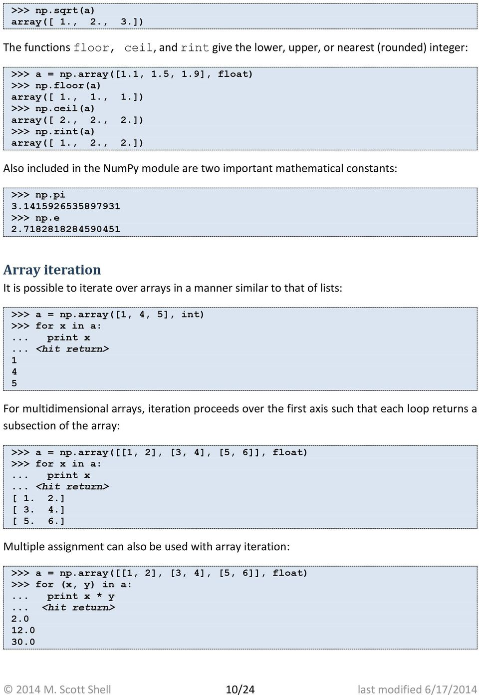 7182818284590451 Array iteration It is possible to iterate over arrays in a manner similar to that of lists: = np.array([1, 4, 5], int) >>> for x in a:... print x.