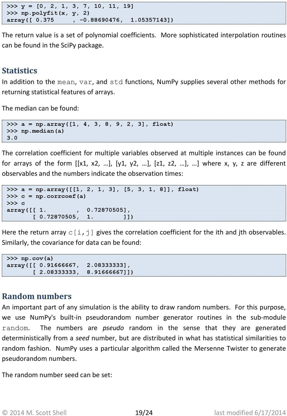 Statistics In addition to the mean, var, and std functions, NumPy supplies several other methods for returning statistical features of arrays. The median can be found: = np.