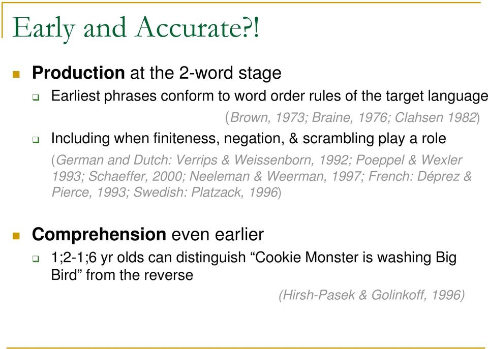 Clahsen 1982) Including when finiteness, negation, & scrambling play a role (German and Dutch: Verrips & Weissenborn, 1992; Poeppel &