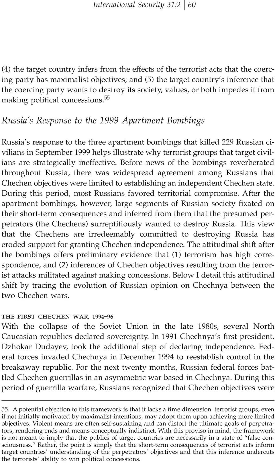 55 Russia s Response to the 1999 Apartment Bombings Russia s response to the three apartment bombings that killed 229 Russian civilians in September 1999 helps illustrate why terrorist groups that