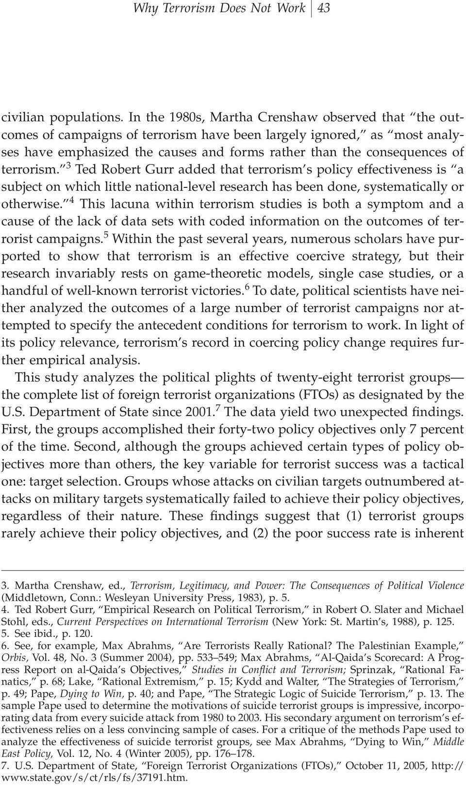 terrorism. 3 Ted Robert Gurr added that terrorism s policy effectiveness is a subject on which little national-level research has been done, systematically or otherwise.