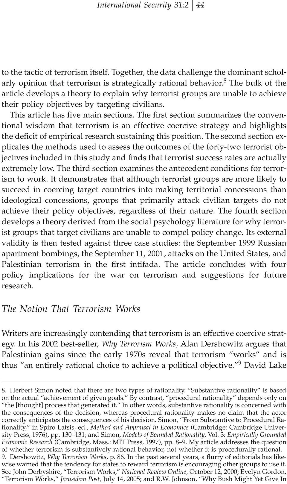 The ªrst section summarizes the conventional wisdom that terrorism is an effective coercive strategy and highlights the deªcit of empirical research sustaining this position.