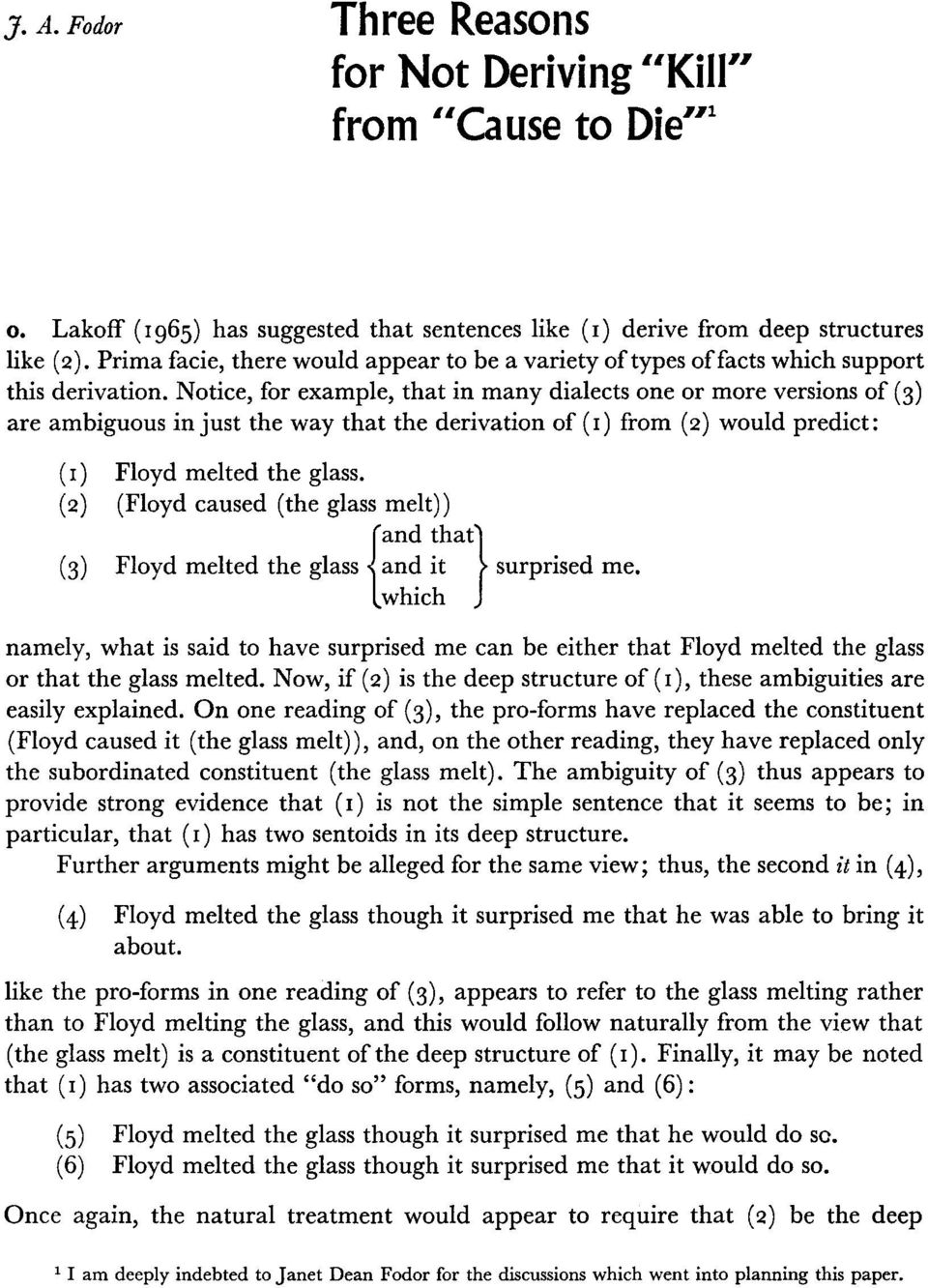 Notice, for example, that in many dialects one or more versions of (3) are ambiguous in just the way that the derivation of (i) from (2) would predict: (i) Floyd melted the glass.