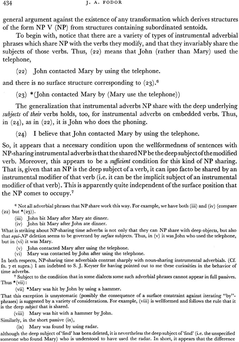 Thus, (22) means that John (rather than Mary) used the telephone, (22) John contacted Mary by using the telephone. and there is no surface structure corresponding to (23).