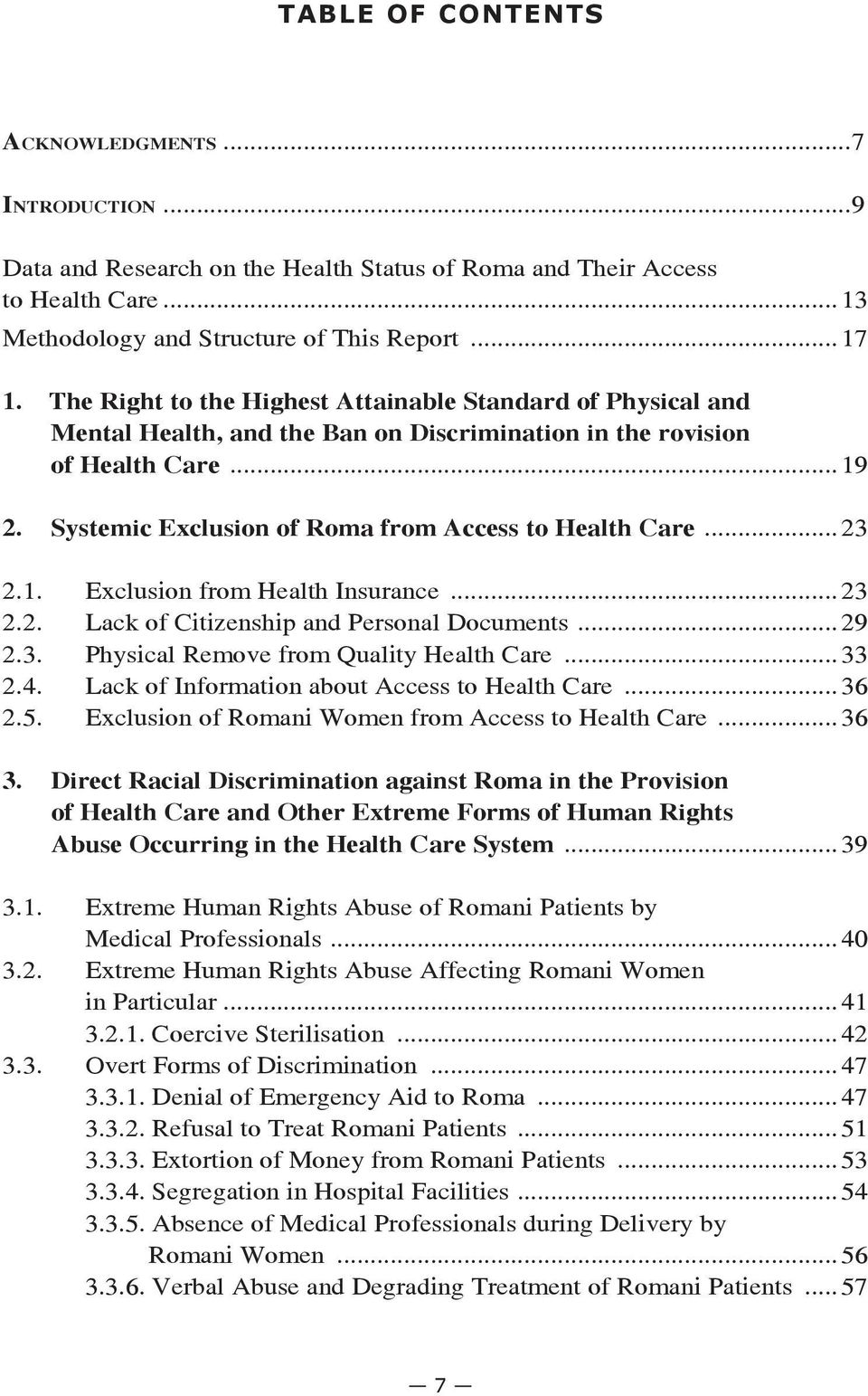 Systemic Exclusion of Roma from Access to Health Care...23 2.1. Exclusion from Health Insurance...23 2.2. Lack of Citizenship and Personal Documents...29 2.3. Physical Remove from Quality Health Care.