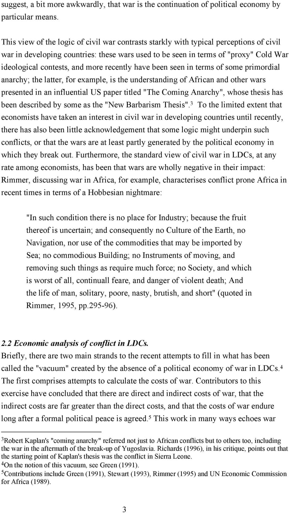 "more recently have been seen in terms of some primordial anarchy; the latter, for example, is the understanding of African and other wars presented in an influential US paper titled ""The Coming"