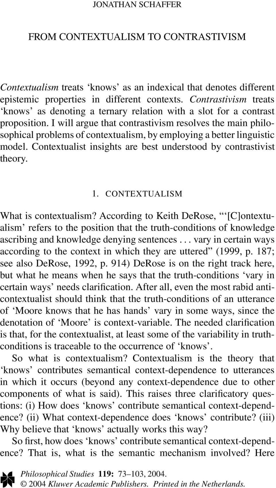 I will argue that contrastivism resolves the main philosophical problems of contextualism, by employing a better linguistic model. Contextualist insights are best understood by contrastivist theory.