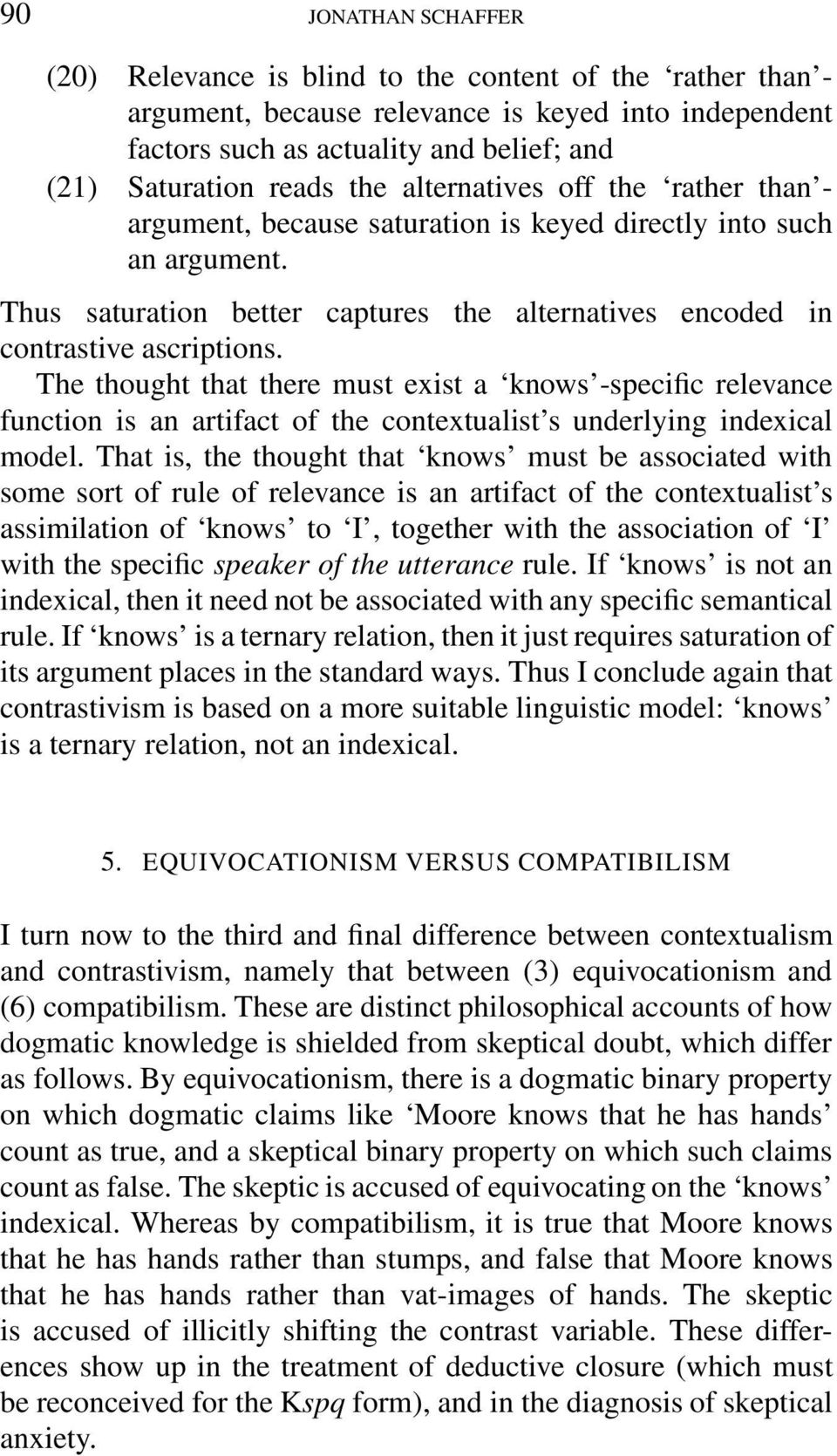 The thought that there must exist a knows -specific relevance function is an artifact of the contextualist s underlying indexical model.