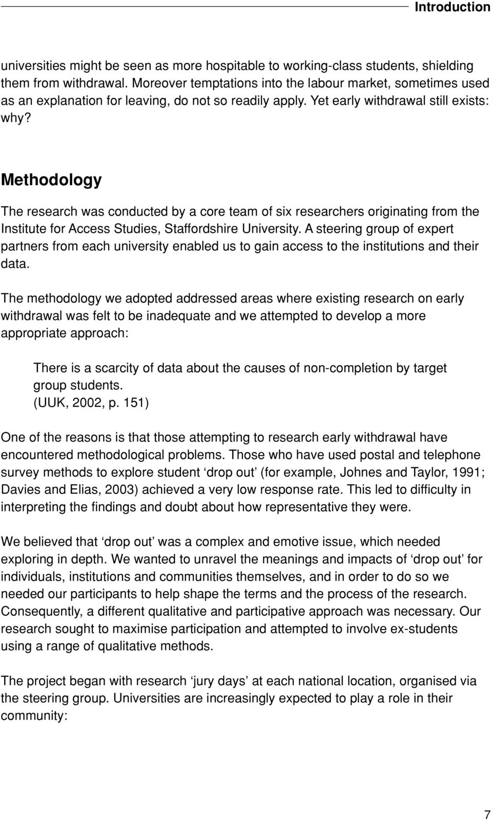 Methodology The research was conducted by a core team of six researchers originating from the Institute for Access Studies, Staffordshire University.