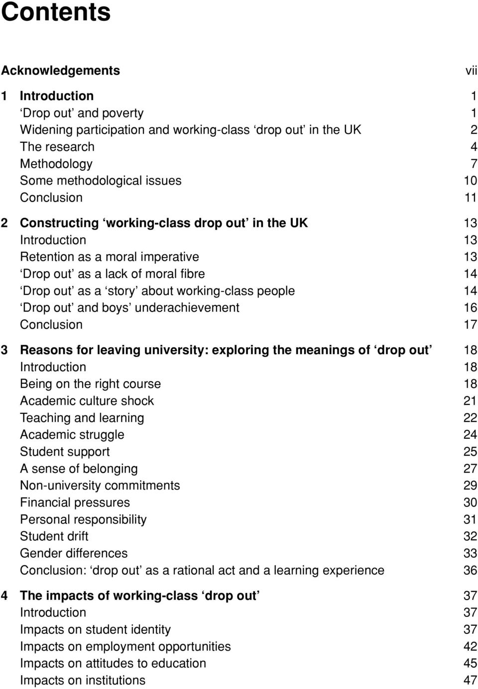 14 Drop out and boys underachievement 16 Conclusion 17 3 Reasons for leaving university: exploring the meanings of drop out 18 Introduction 18 Being on the right course 18 Academic culture shock 21