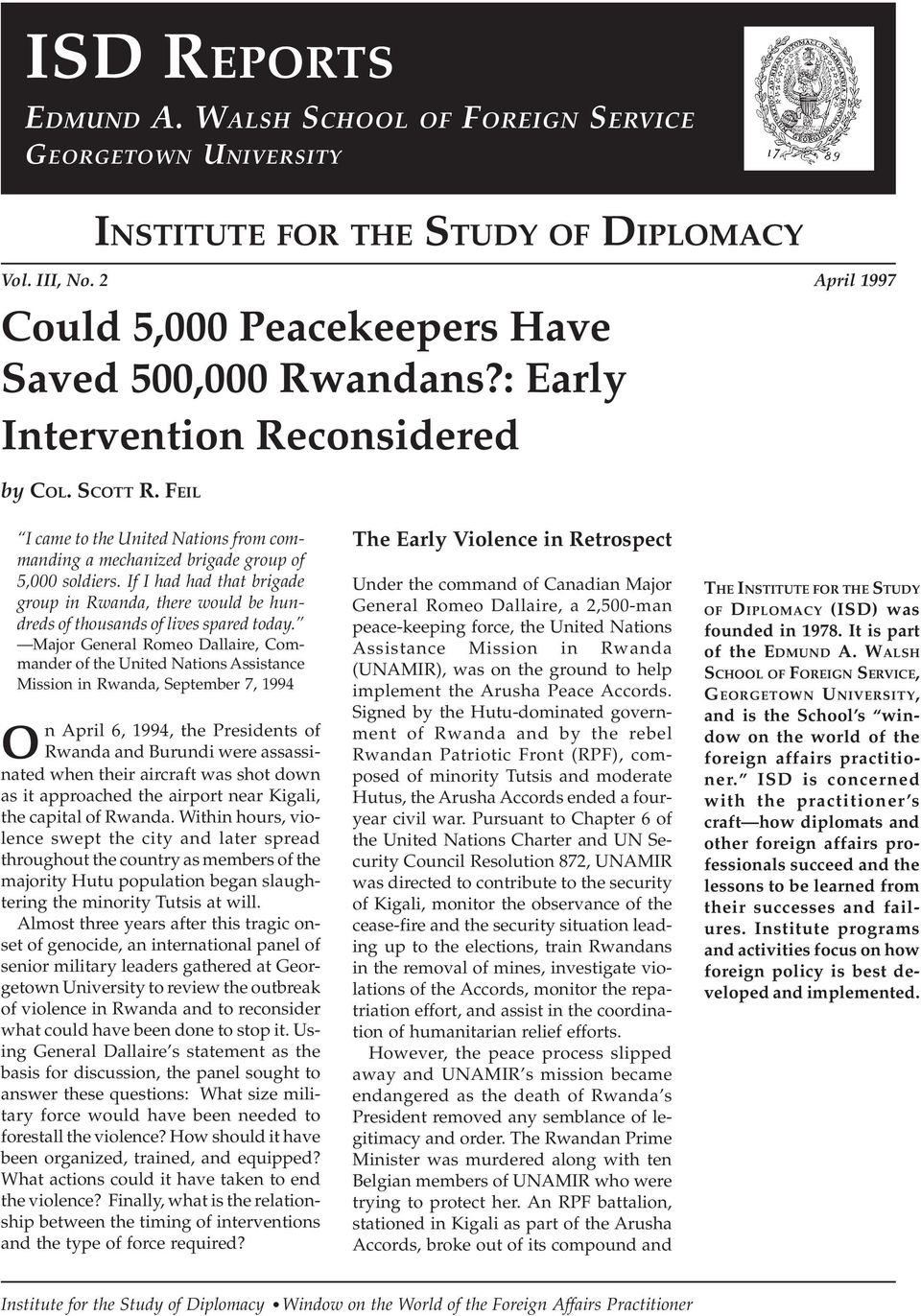 If I had had that brigade group in Rwanda, there would be hundreds of thousands of lives spared today.