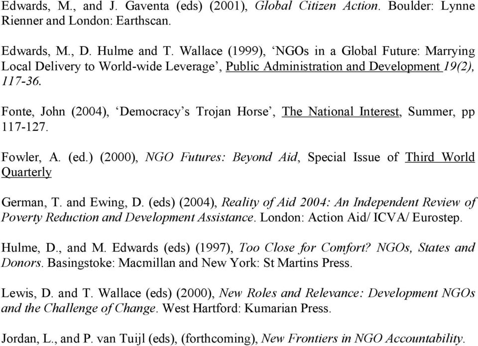 Fonte, John (2004), Democracy s Trojan Horse, The National Interest, Summer, pp 117-127. Fowler, A. (ed.) (2000), NGO Futures: Beyond Aid, Special Issue of Third World Quarterly German, T.