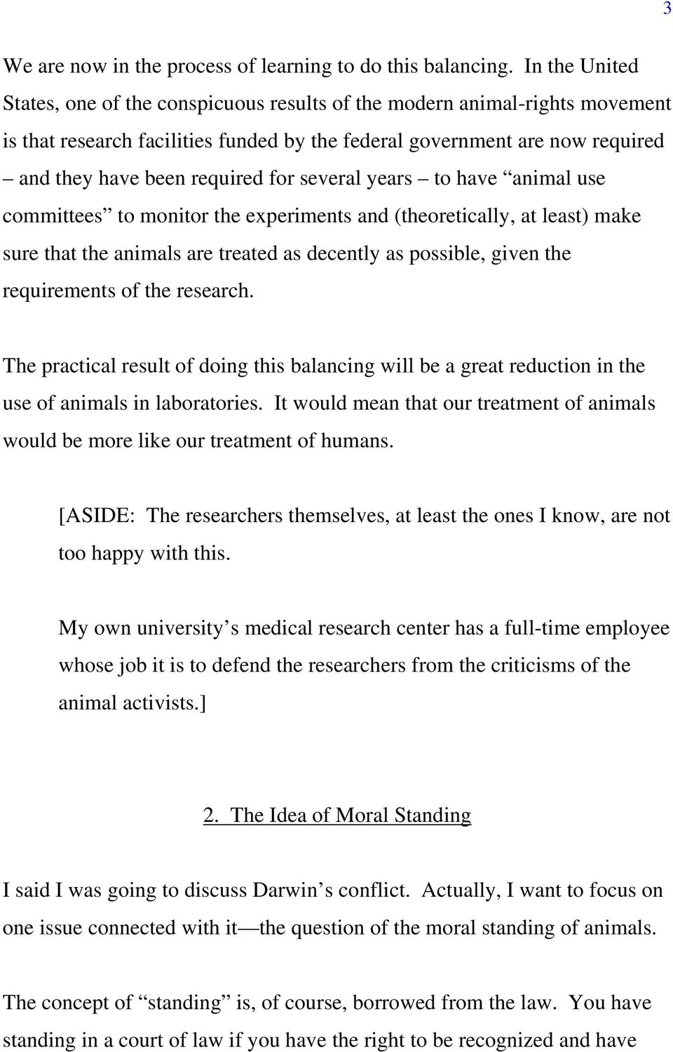 several years to have animal use committees to monitor the experiments and (theoretically, at least) make sure that the animals are treated as decently as possible, given the requirements of the