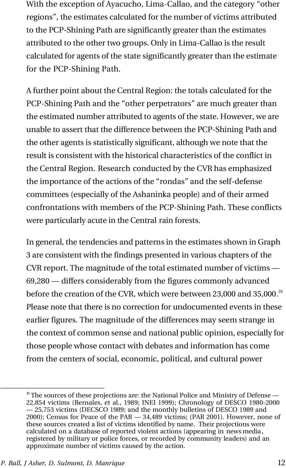 A further point about the Central Region: the totals calculated for the PCP-Shining Path and the other perpetrators are much greater than the estimated number attributed to agents of the state.
