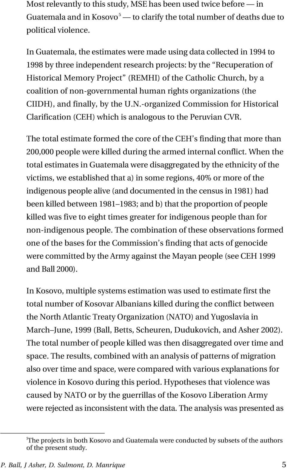 a coalition of non-governmental human rights organizations (the CIIDH), and finally, by the U.N.-organized Commission for Historical Clarification (CEH) which is analogous to the Peruvian CVR.