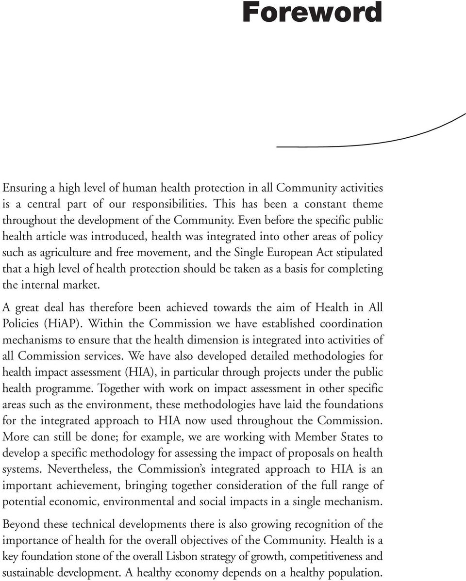 Even before the specific public health article was introduced, health was integrated into other areas of policy such as agriculture and free movement, and the Single European Act stipulated that a