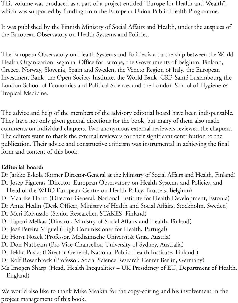 The European Observatory on Health Systems and Policies is a partnership between the World Health Organization Regional Office for Europe, the Governments of Belgium, Finland, Greece, Norway,