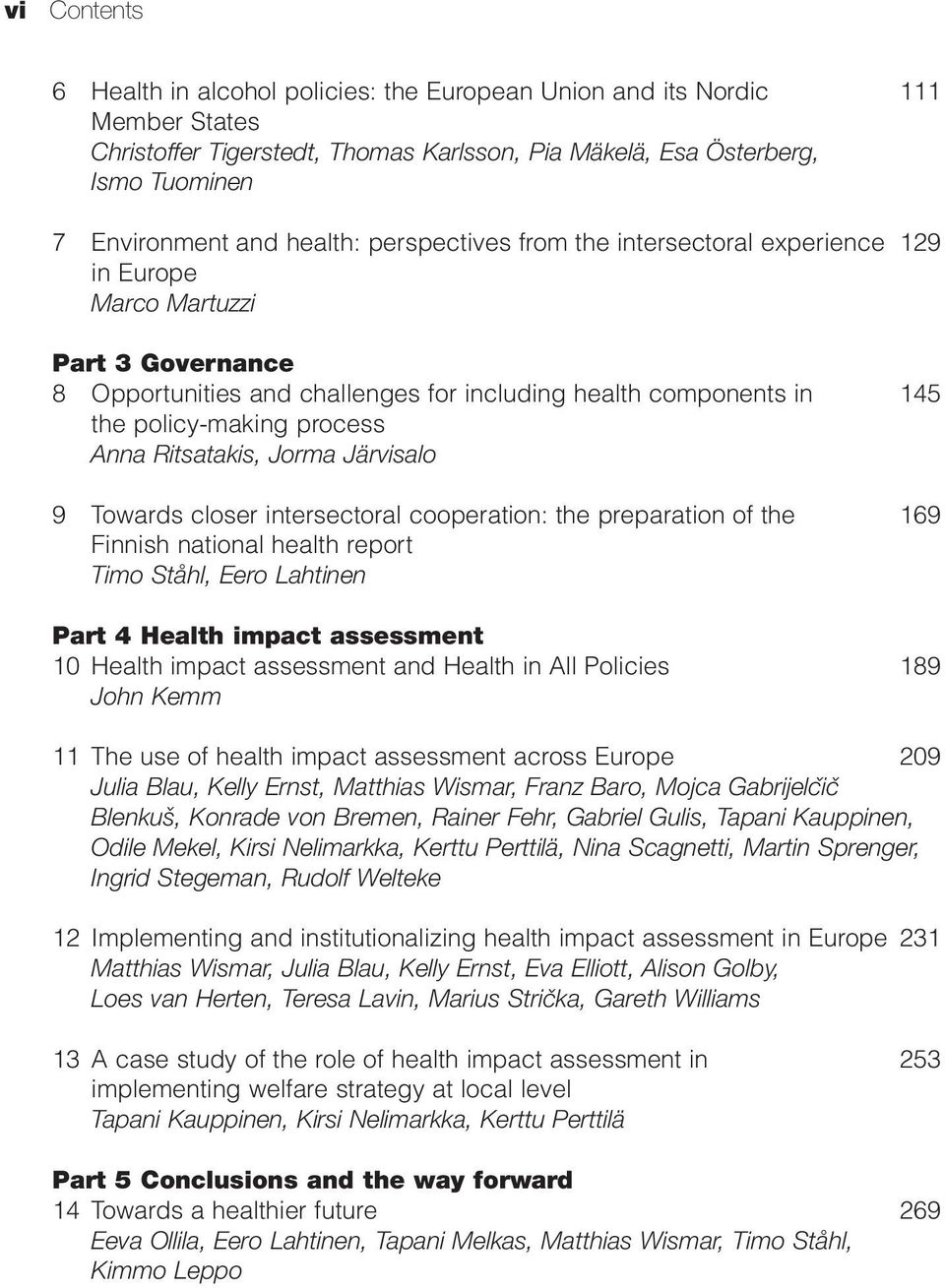 Anna Ritsatakis, Jorma Järvisalo 9 Towards closer intersectoral cooperation: the preparation of the 169 Finnish national health report Timo Ståhl, Eero Lahtinen Part 4 Health impact assessment 10