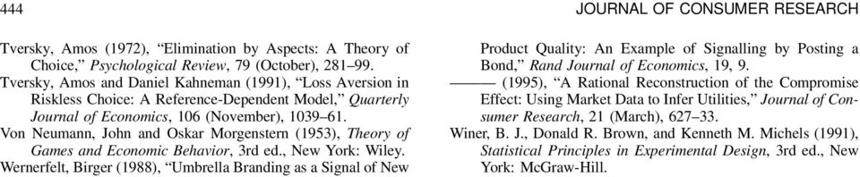 Von Neumann, John and Oskar Morgenstern (1953), Theory of Games and Economic Behavior, 3rd ed., New York: Wiley.