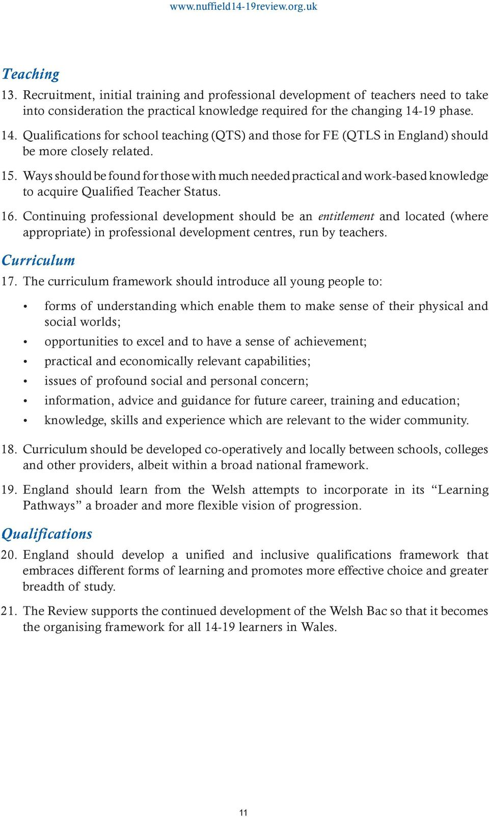 Ways should be found for those with much needed practical and work-based knowledge to acquire Qualified Teacher Status. 16.