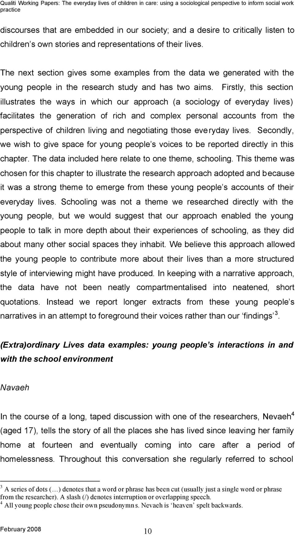 Firstly, this section illustrates the ways in which our approach (a sociology of everyday lives) facilitates the generation of rich and complex personal accounts from the perspective of children