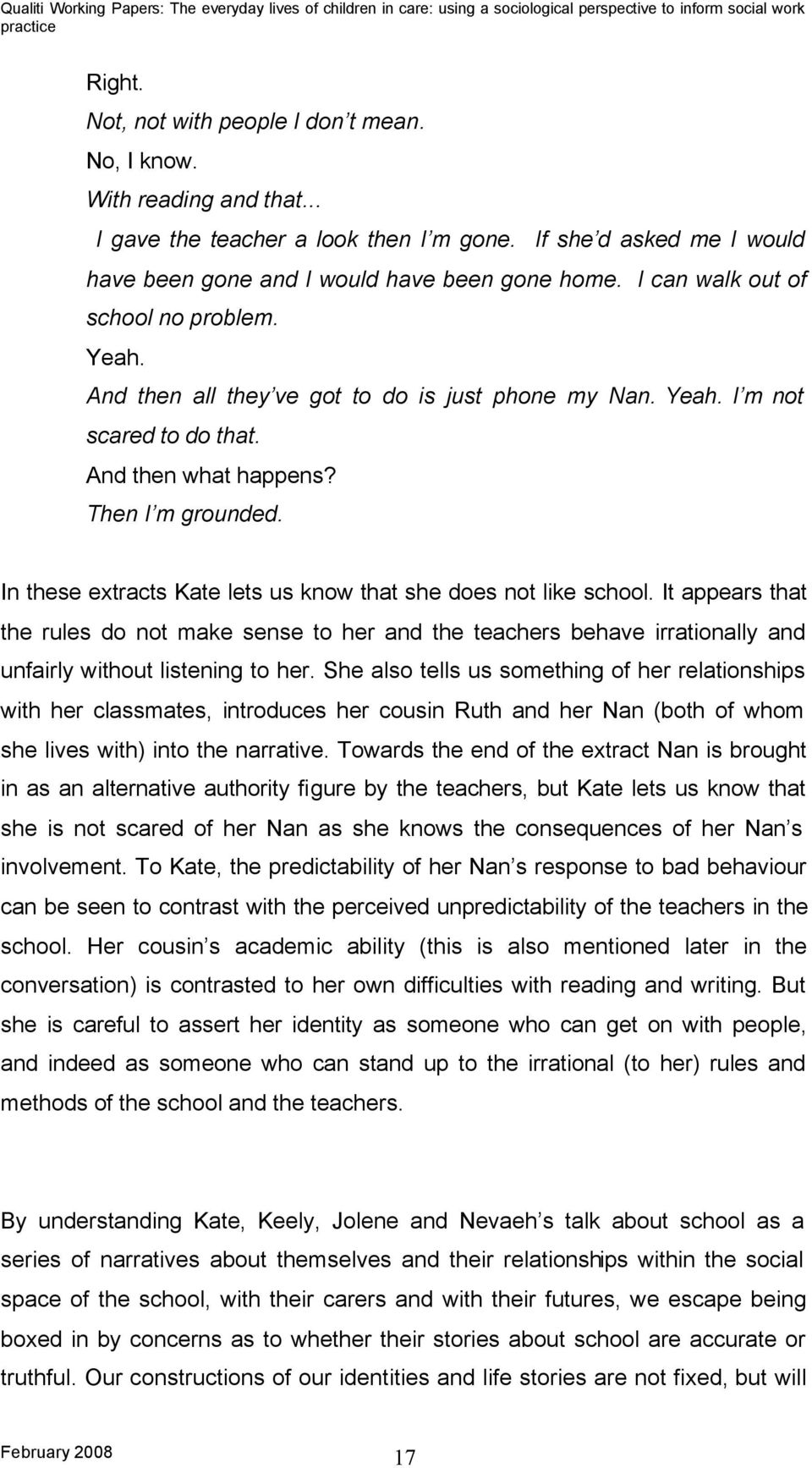 In these extracts Kate lets us know that she does not like school. It appears that the rules do not make sense to her and the teachers behave irrationally and unfairly without listening to her.