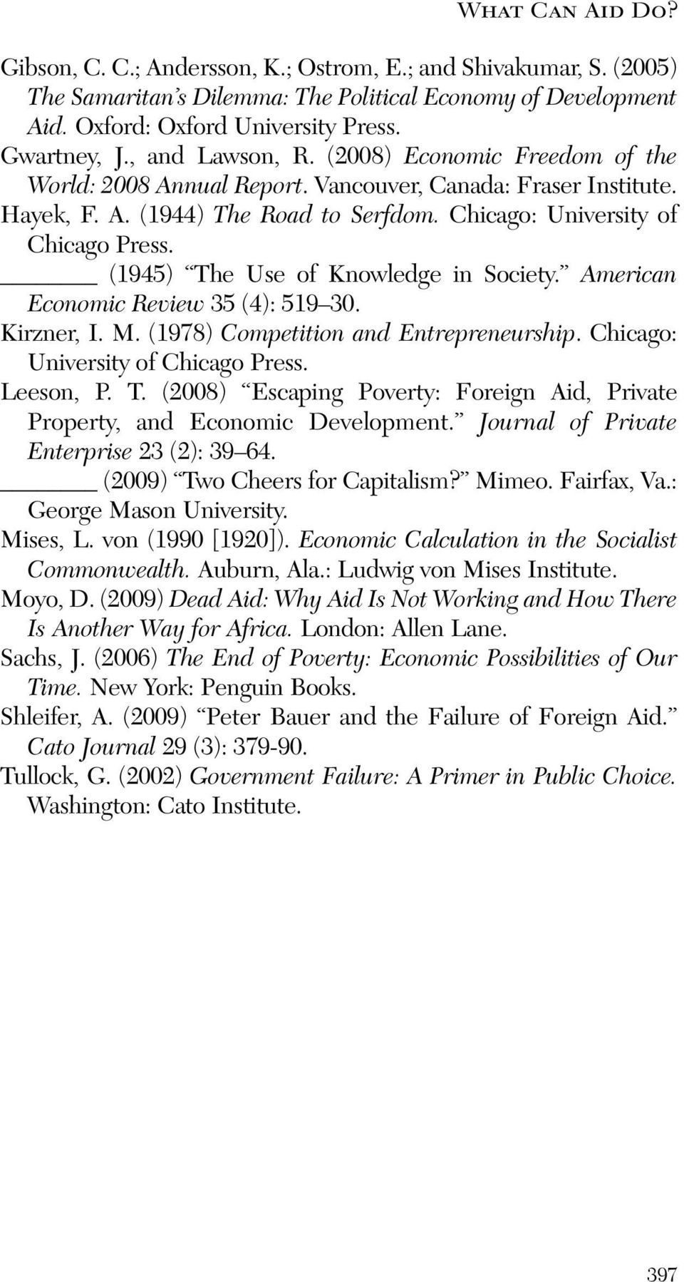(1945) The Use of Knowledge in Society. American Economic Review 35 (4): 519 30. Kirzner, I. M. (1978) Competition and Entrepreneurship. Chicago: University of Chicago Press. Leeson, P. T. (2008) Escaping Poverty: Foreign Aid, Private Property, and Economic Development.