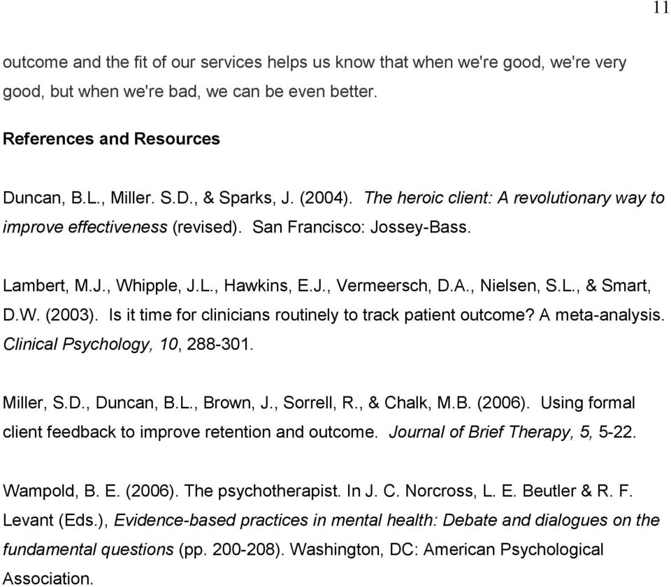 W. (2003). Is it time for clinicians routinely to track patient outcome? A meta-analysis. Clinical Psychology, 10, 288-301. Miller, S.D., Duncan, B.L., Brown, J., Sorrell, R., & Chalk, M.B. (2006).