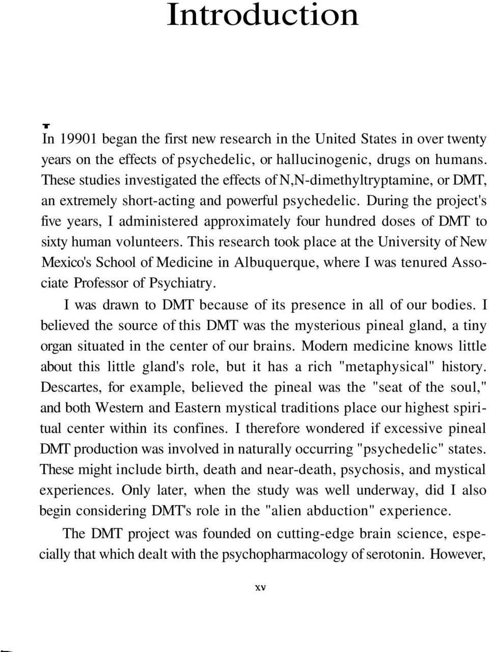 During the project's five years, I administered approximately four hundred doses of DMT to sixty human volunteers.