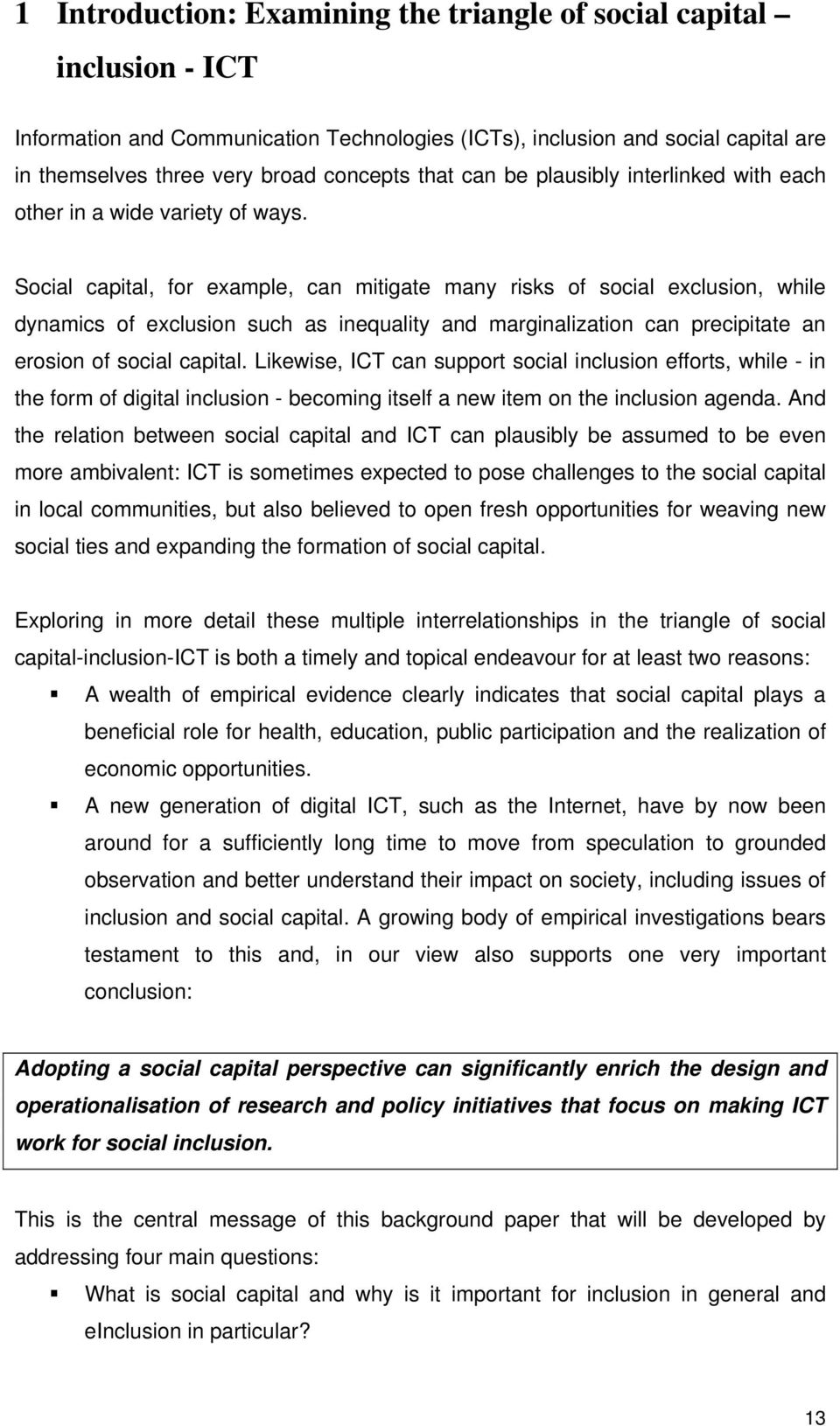 Social capital, for example, can mitigate many risks of social exclusion, while dynamics of exclusion such as inequality and marginalization can precipitate an erosion of social capital.