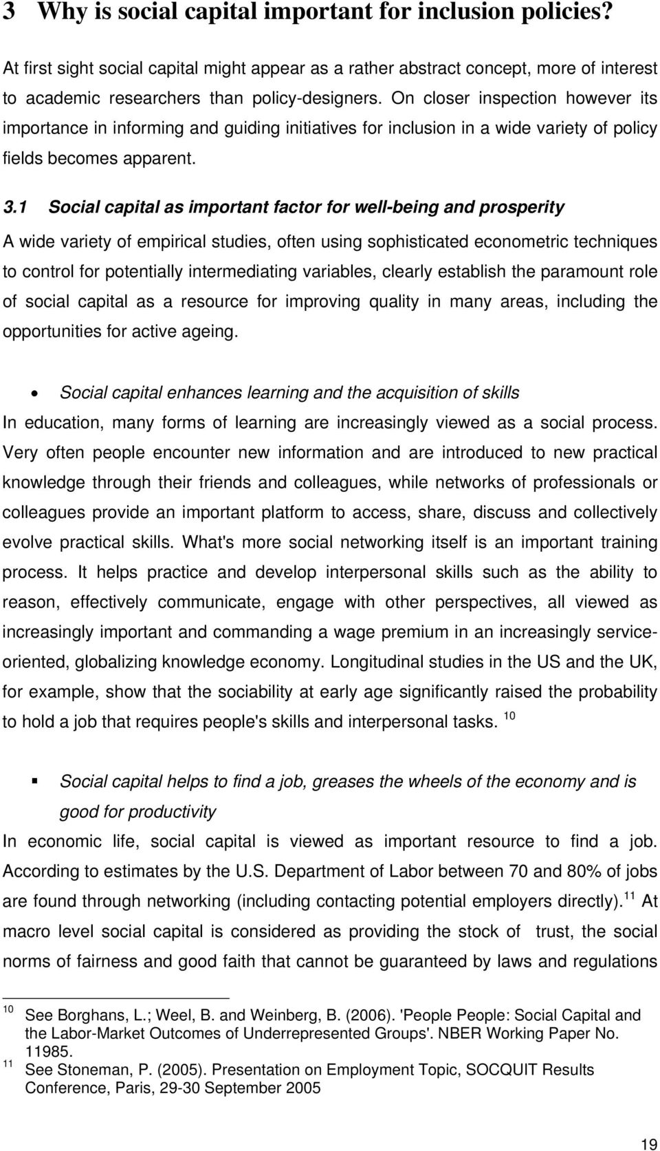 1 Social capital as important factor for well-being and prosperity A wide variety of empirical studies, often using sophisticated econometric techniques to control for potentially intermediating