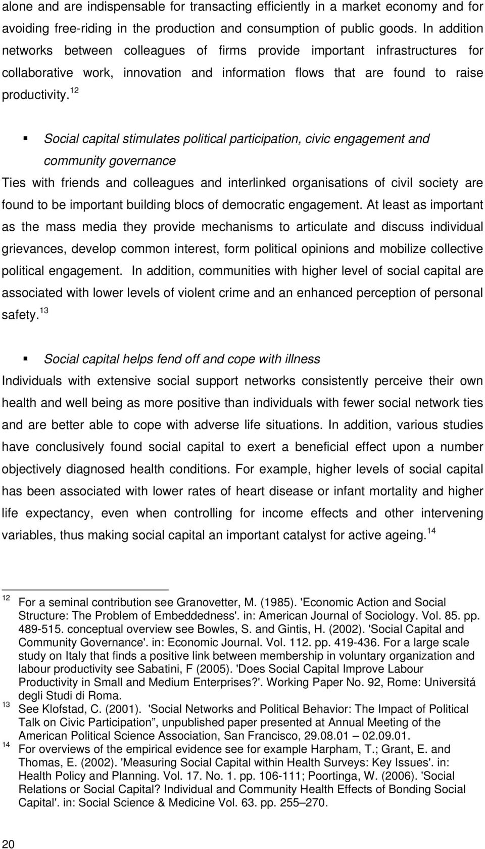 12 Social capital stimulates political participation, civic engagement and community governance Ties with friends and colleagues and interlinked organisations of civil society are found to be