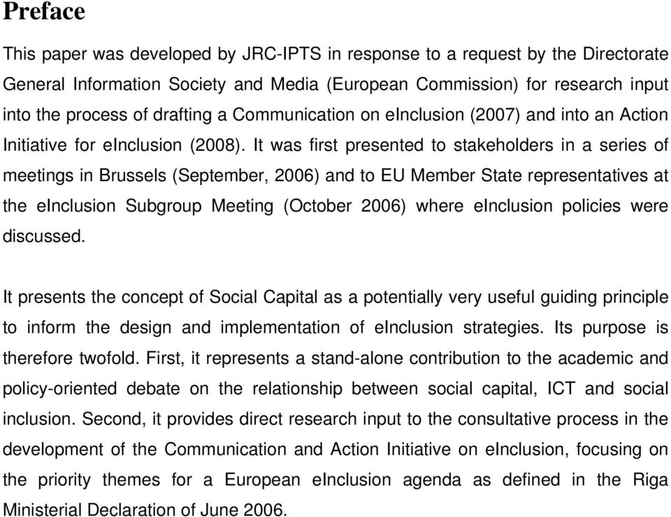 It was first presented to stakeholders in a series of meetings in Brussels (September, 2006) and to EU Member State representatives at the einclusion Subgroup Meeting (October 2006) where einclusion