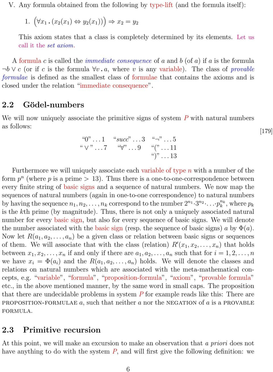The class of provable formulae is defined as the smallest class of formulae that contains the axioms and is closed under the relation immediate consequence. 2.
