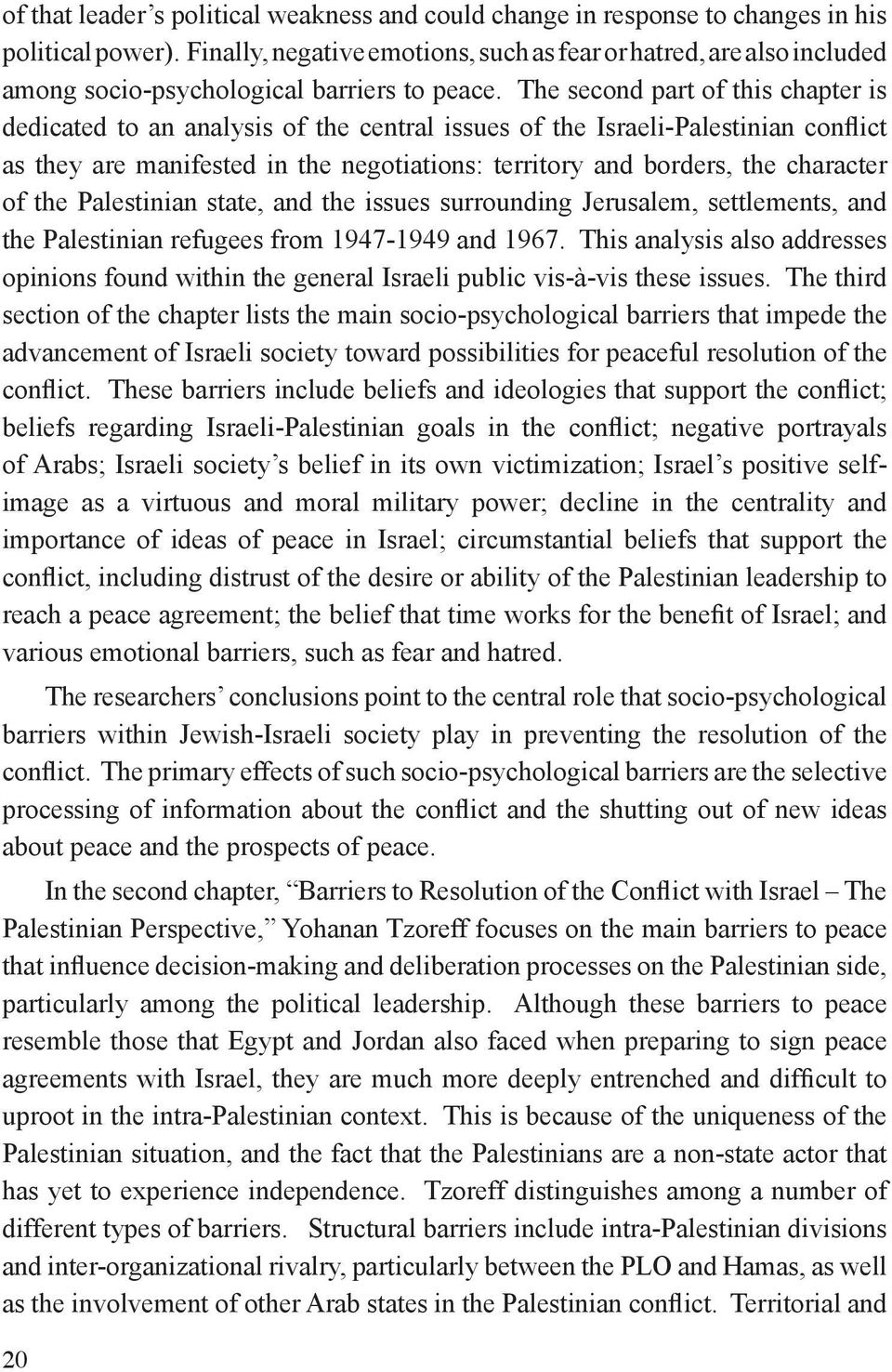 The second part of this chapter is dedicated to an analysis of the central issues of the Israeli-Palestinian conflict as they are manifested in the negotiations: territory and borders, the character