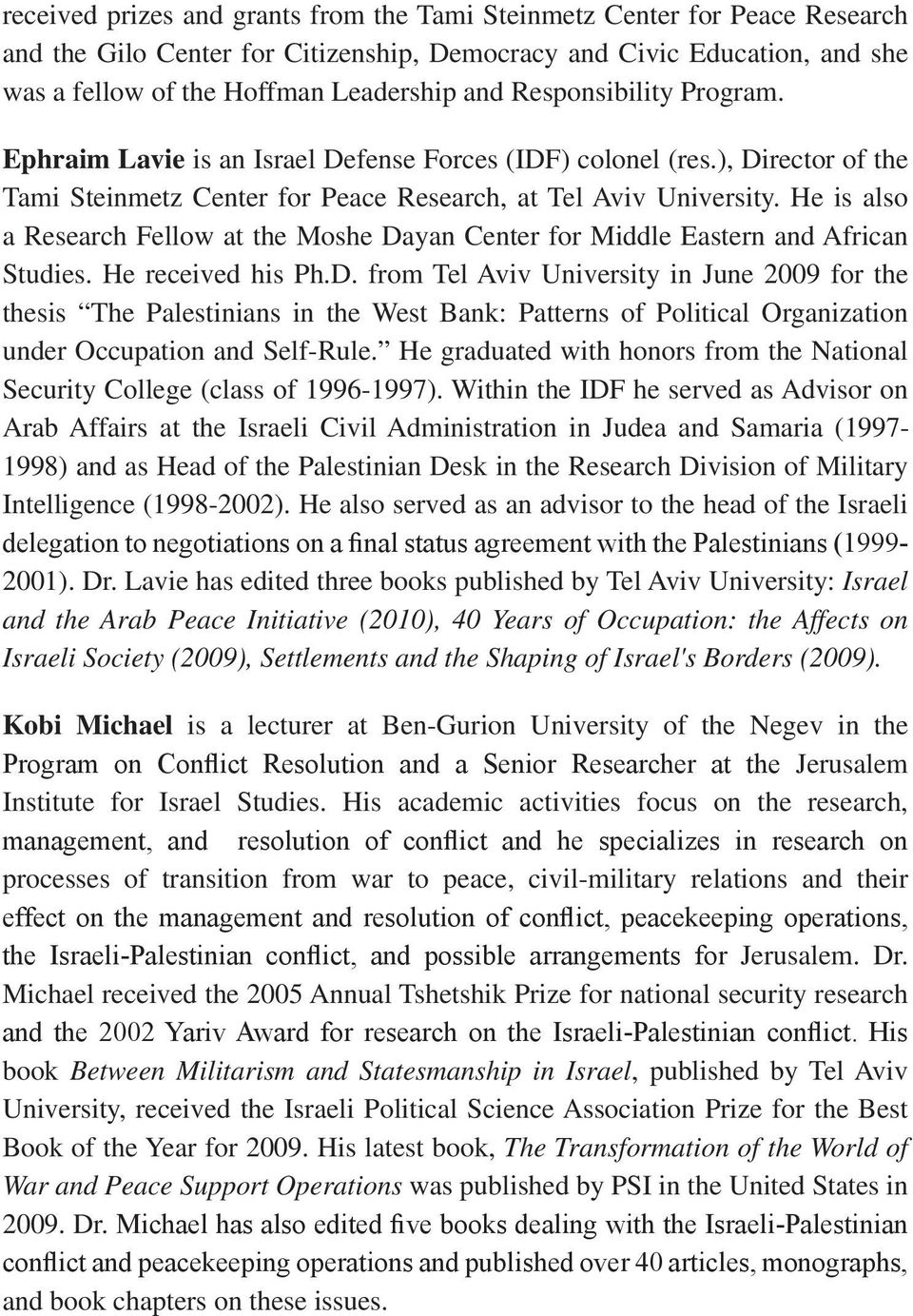 He is also a Research Fellow at the Moshe Dayan Center for Middle Eastern and African Studies. He received his Ph.D. from Tel Aviv University in June 2009 for the thesis The Palestinians in the West Bank: Patterns of Political Organization under Occupation and Self-Rule.