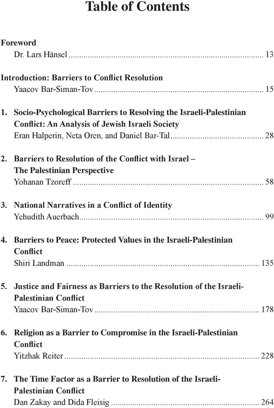 Barriers to Resolution of the Conflict with Israel The Palestinian Perspective Yohanan Tzoreff... 58 3. National Narratives in a Conflict of Identity Yehudith Auerbach... 99 4.