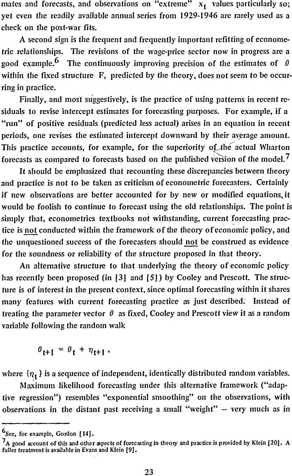6 The continuously improving precision of the estimates of 0 within the fixed structure F, predicted by the theory, does not seem to be occur- ring in practice.